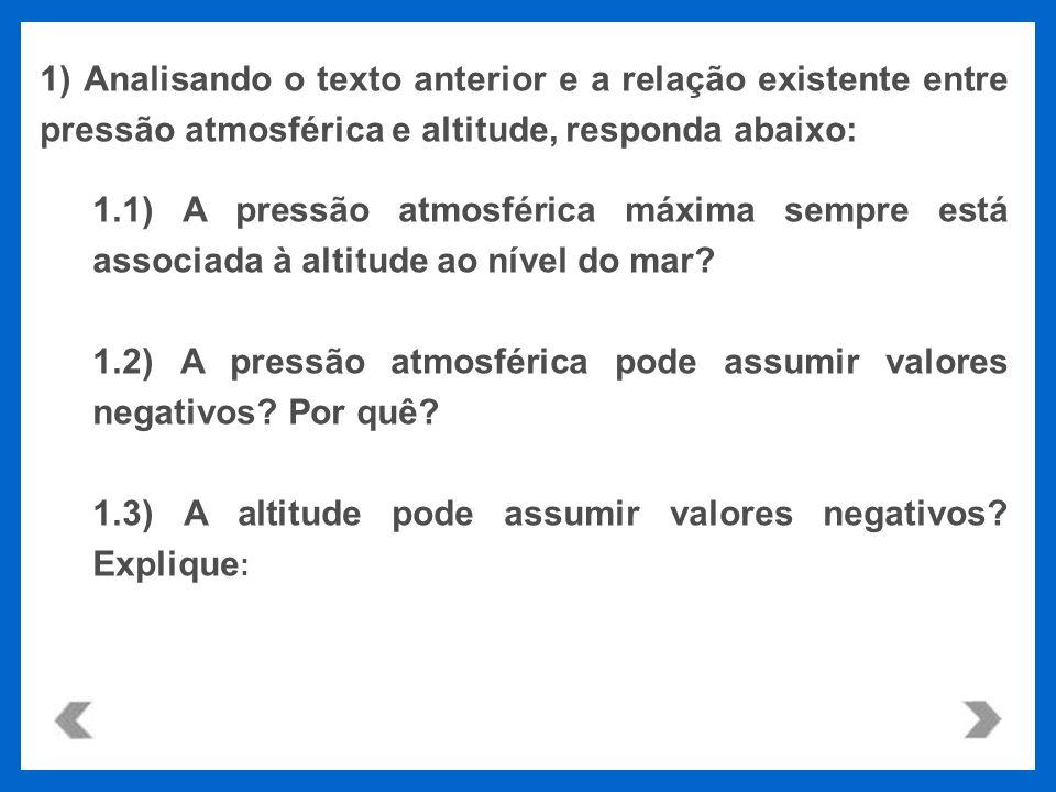 1) Analisando o texto anterior e a relação existente entre pressão atmosférica e altitude, responda abaixo: