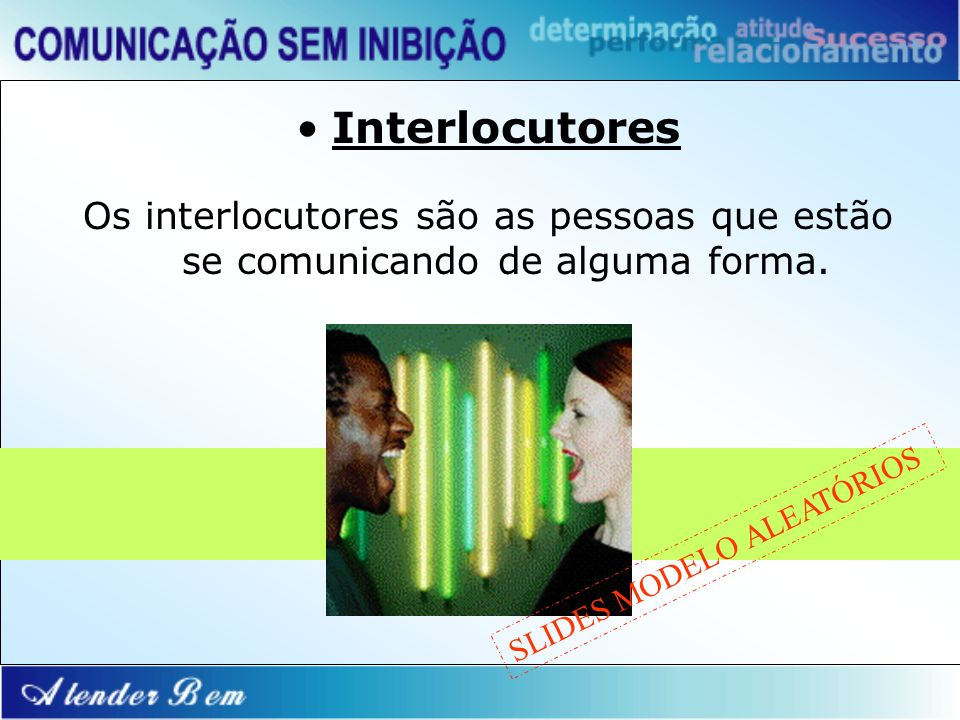 InterlocutoresOs interlocutores são as pessoas que estão se comunicando de alguma forma.