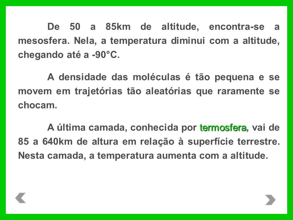 De 50 a 85km de altitude, encontra-se a mesosfera