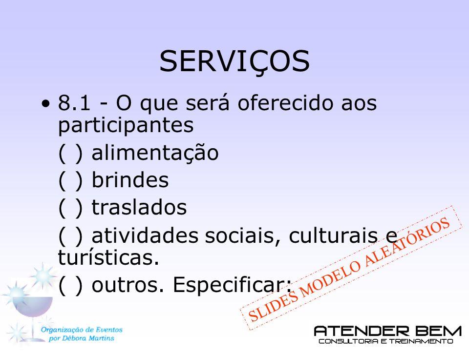SERVIÇOS 8.1 - O que será oferecido aos participantes ( ) alimentação