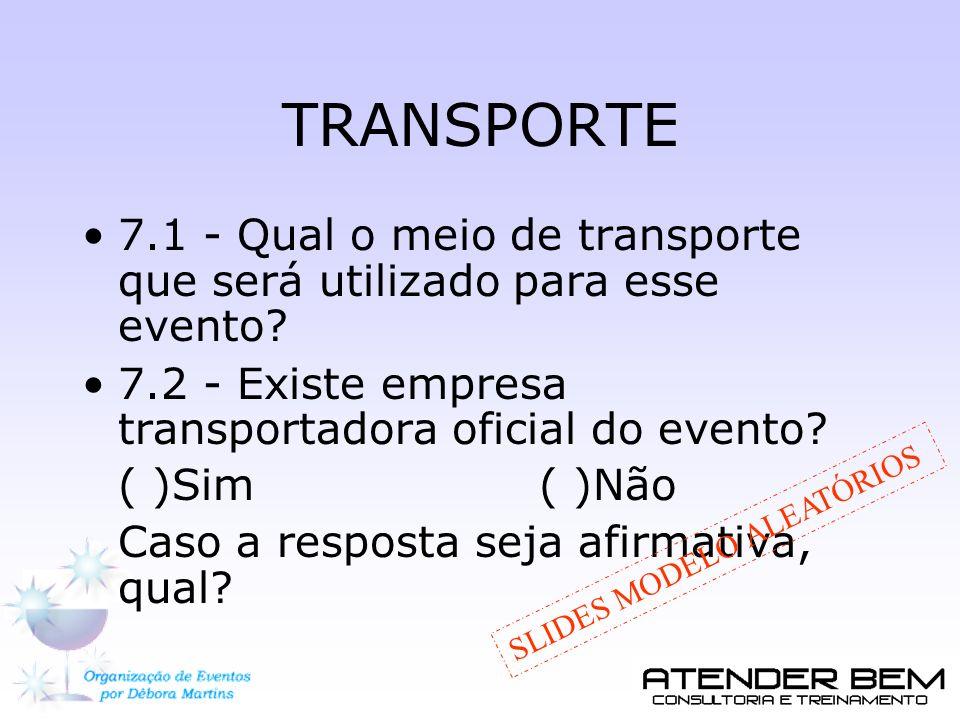 TRANSPORTE 7.1 - Qual o meio de transporte que será utilizado para esse evento 7.2 - Existe empresa transportadora oficial do evento