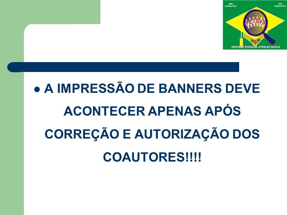 A IMPRESSÃO DE BANNERS DEVE ACONTECER APENAS APÓS CORREÇÃO E AUTORIZAÇÃO DOS COAUTORES!!!!