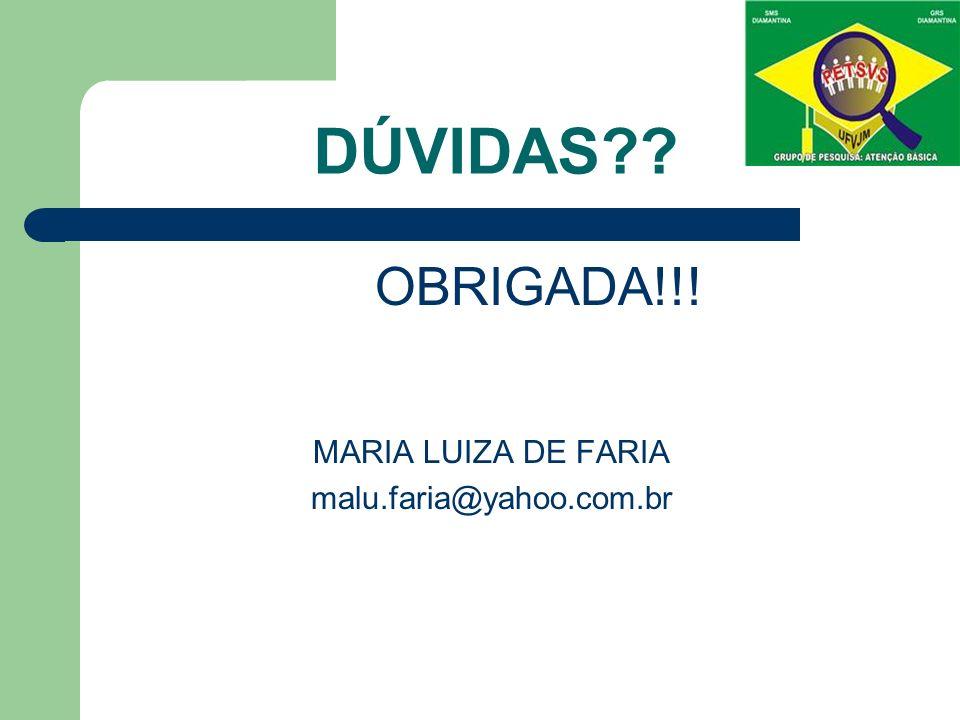 DÚVIDAS OBRIGADA!!! MARIA LUIZA DE FARIA malu.faria@yahoo.com.br