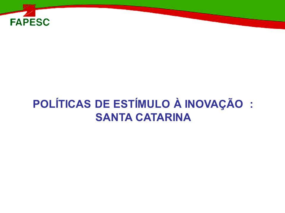 POLÍTICAS DE ESTÍMULO À INOVAÇÃO : SANTA CATARINA