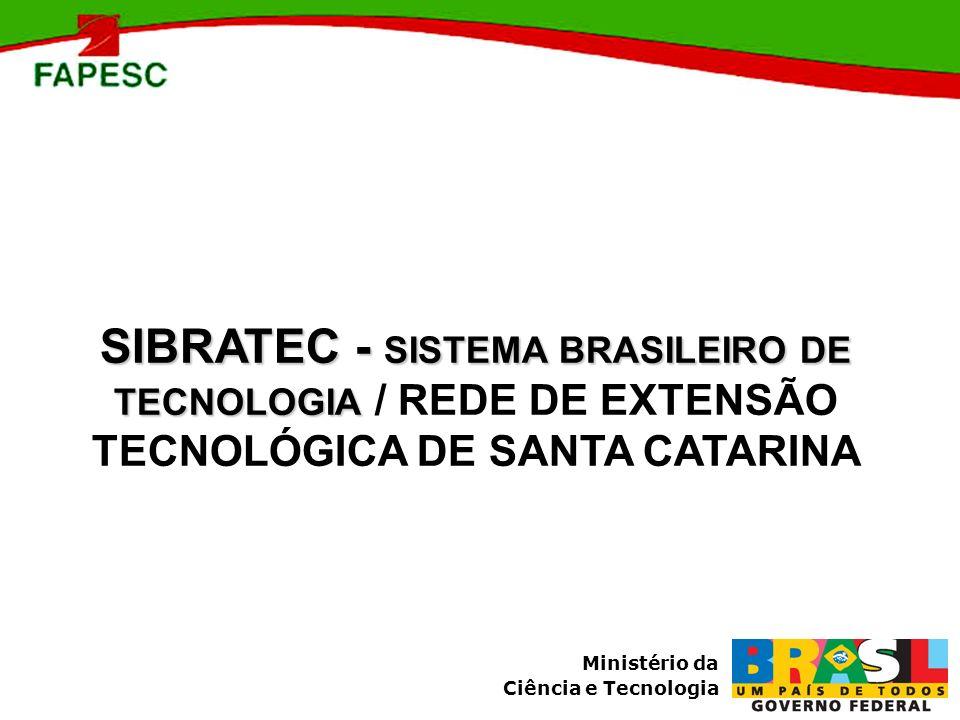 SIBRATEC - SISTEMA BRASILEIRO DE TECNOLOGIA / REDE DE EXTENSÃO TECNOLÓGICA DE SANTA CATARINA
