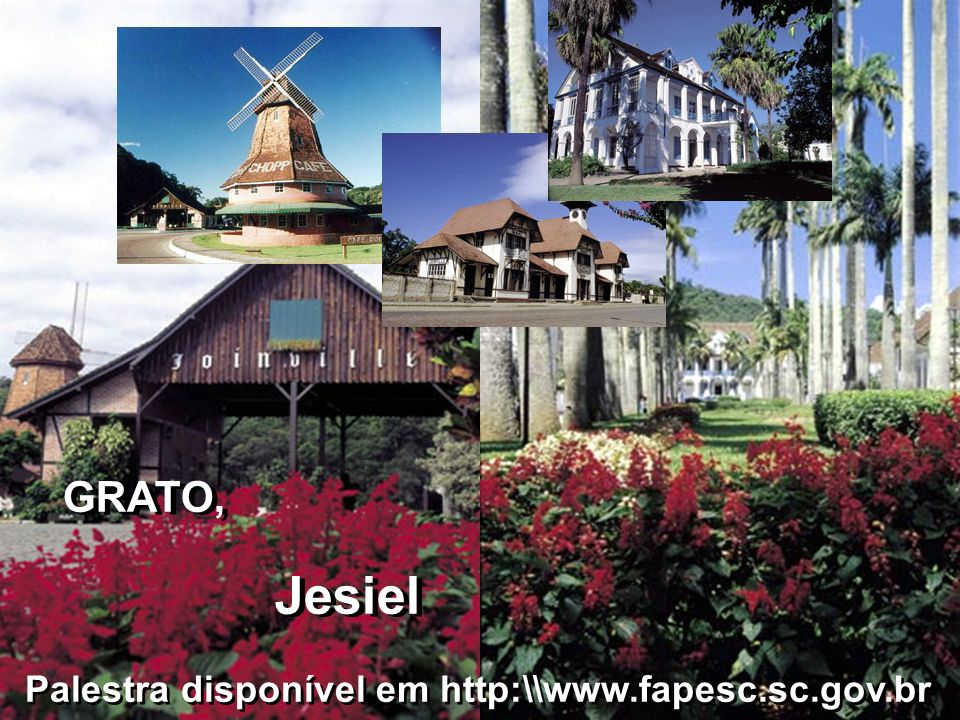 GRATO, Jesiel Palestra disponível em http:\\www.fapesc.sc.gov.br