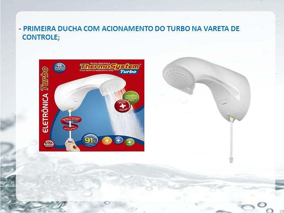 PRIMEIRA DUCHA COM ACIONAMENTO DO TURBO NA VARETA DE CONTROLE;