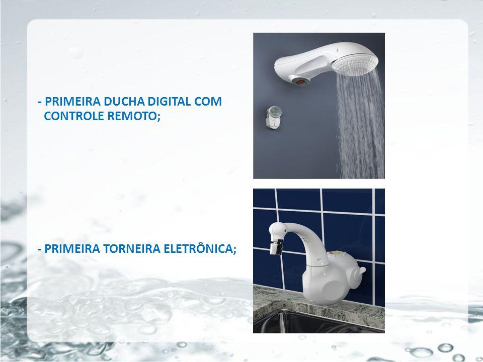 - PRIMEIRA DUCHA DIGITAL COM CONTROLE REMOTO;