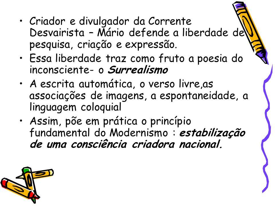 Criador e divulgador da Corrente Desvairista – Mário defende a liberdade de pesquisa, criação e expressão.