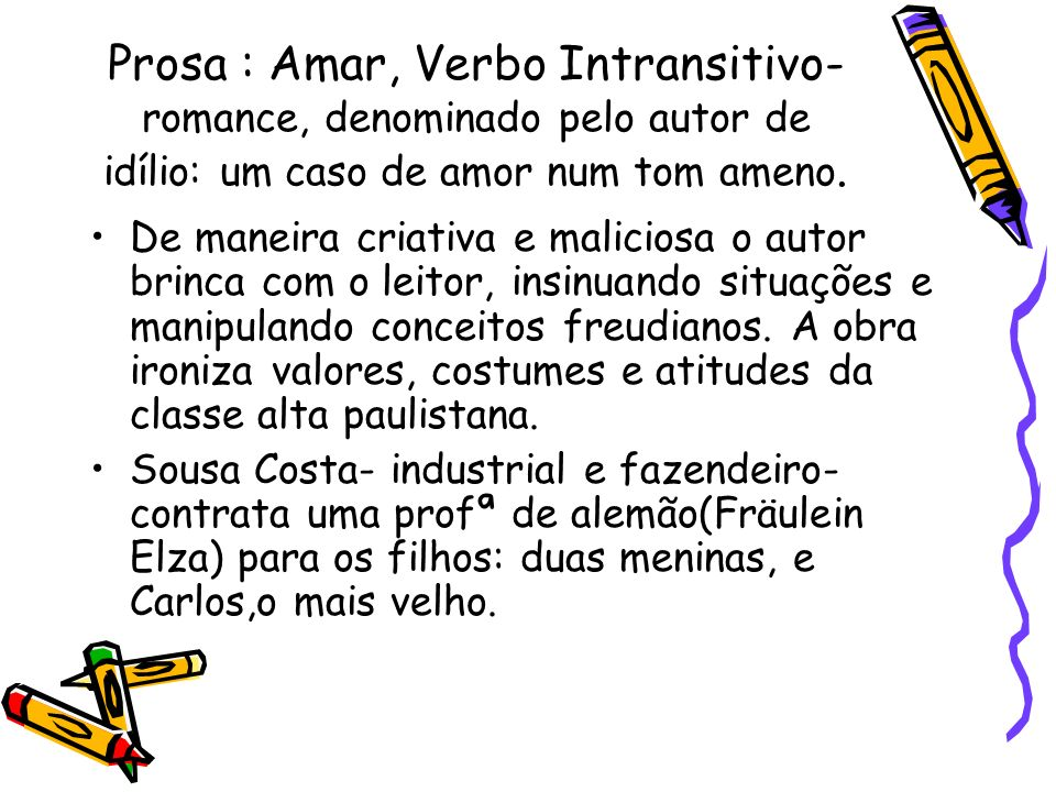 Prosa : Amar, Verbo Intransitivo- romance, denominado pelo autor de idílio: um caso de amor num tom ameno.
