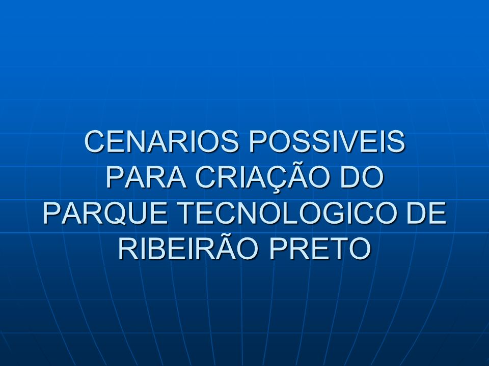 CENARIOS POSSIVEIS PARA CRIAÇÃO DO PARQUE TECNOLOGICO DE RIBEIRÃO PRETO