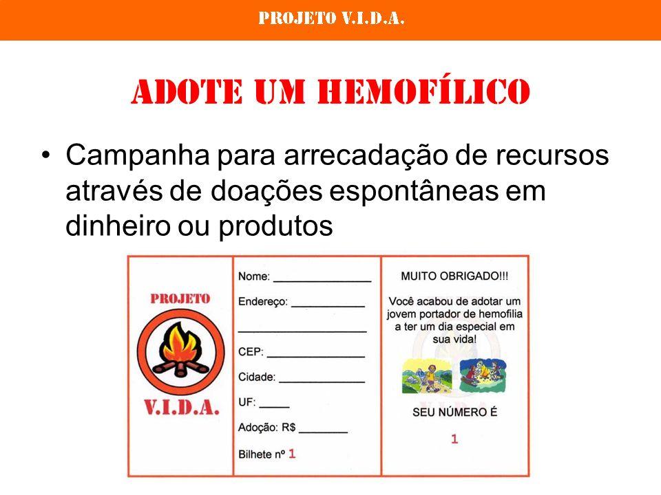 Adote um HemofílicoCampanha para arrecadação de recursos através de doações espontâneas em dinheiro ou produtos.