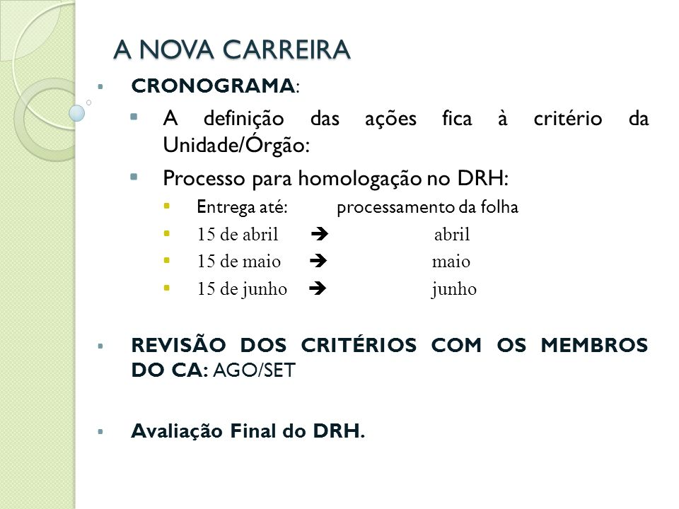 A NOVA CARREIRACRONOGRAMA: A definição das ações fica à critério da Unidade/Órgão: Processo para homologação no DRH:
