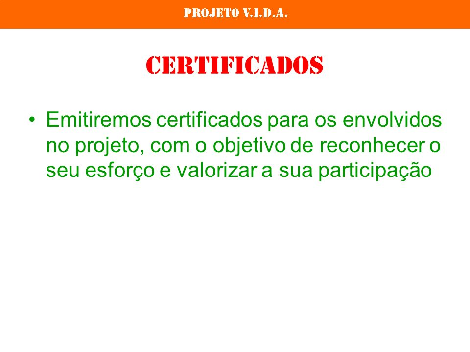 Certificados Emitiremos certificados para os envolvidos no projeto, com o objetivo de reconhecer o seu esforço e valorizar a sua participação.