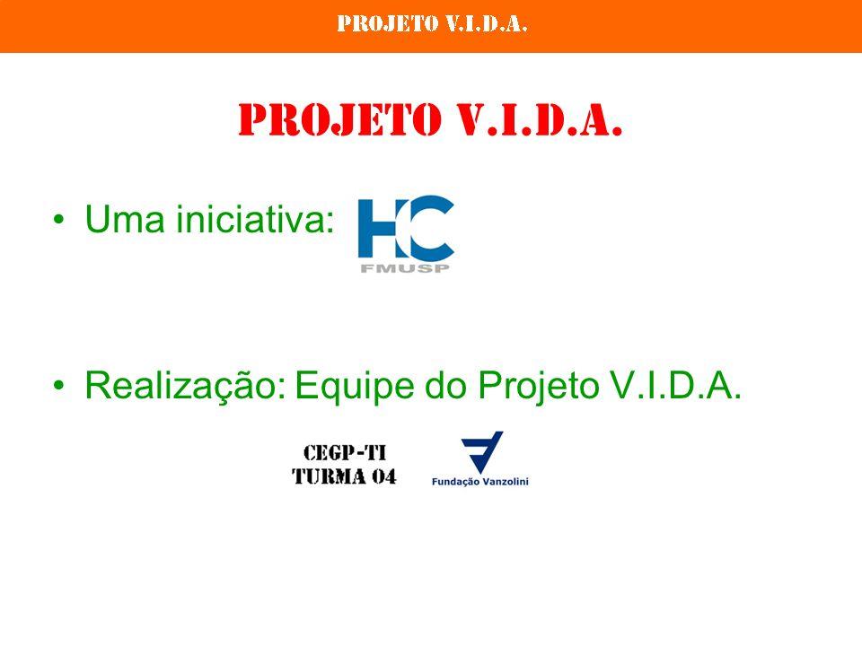 Projeto V.I.D.A. Uma iniciativa: