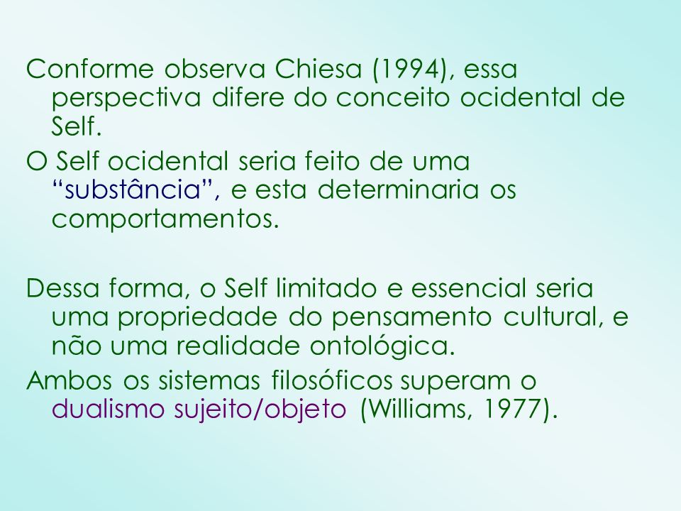 Conforme observa Chiesa (1994), essa perspectiva difere do conceito ocidental de Self.
