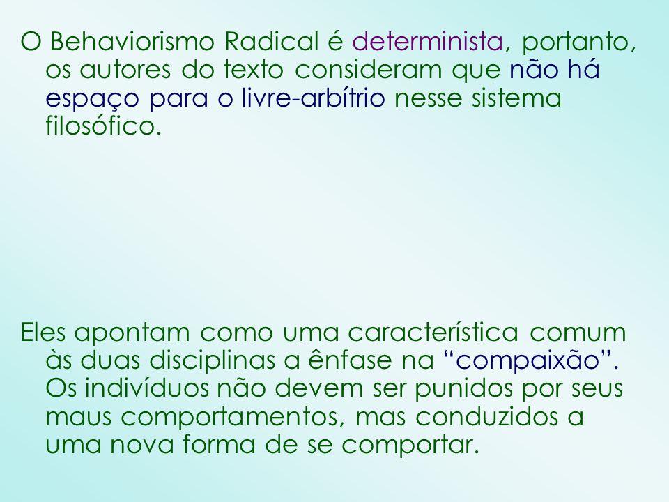 O Behaviorismo Radical é determinista, portanto, os autores do texto consideram que não há espaço para o livre-arbítrio nesse sistema filosófico.