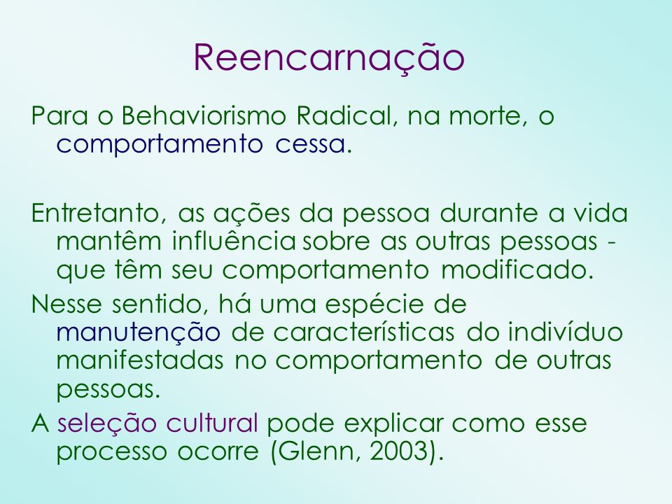 ReencarnaçãoPara o Behaviorismo Radical, na morte, o comportamento cessa.
