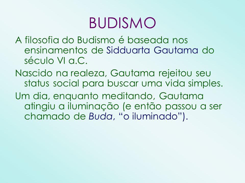 BUDISMO A filosofia do Budismo é baseada nos ensinamentos de Sidduarta Gautama do século VI a.C.