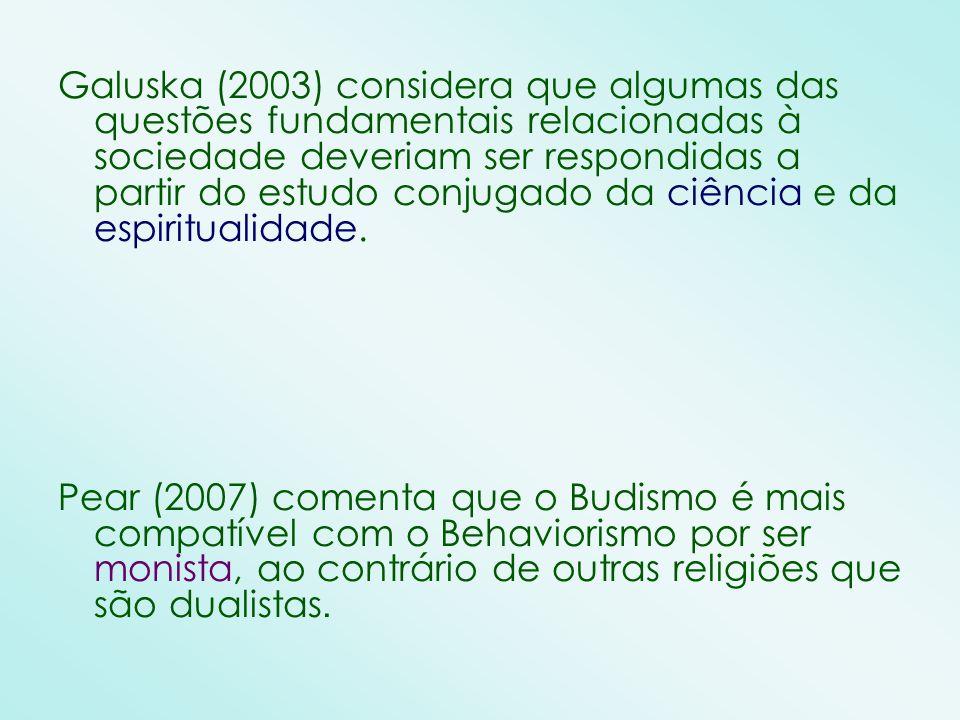 Galuska (2003) considera que algumas das questões fundamentais relacionadas à sociedade deveriam ser respondidas a partir do estudo conjugado da ciência e da espiritualidade.