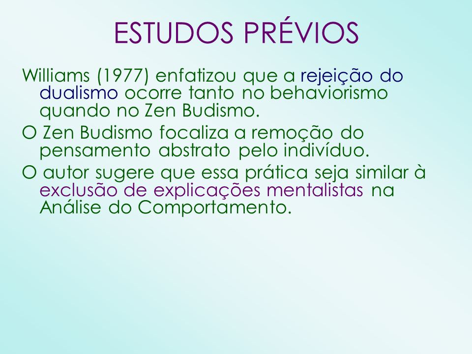 ESTUDOS PRÉVIOS Williams (1977) enfatizou que a rejeição do dualismo ocorre tanto no behaviorismo quando no Zen Budismo.