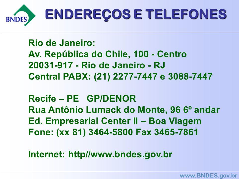 ENDEREÇOS E TELEFONES Rio de Janeiro: Av. República do Chile, 100 - Centro 20031-917 - Rio de Janeiro - RJ Central PABX: (21) 2277-7447 e 3088-7447.