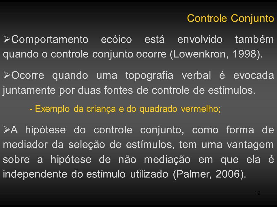 Controle Conjunto Comportamento ecóico está envolvido também quando o controle conjunto ocorre (Lowenkron, 1998).
