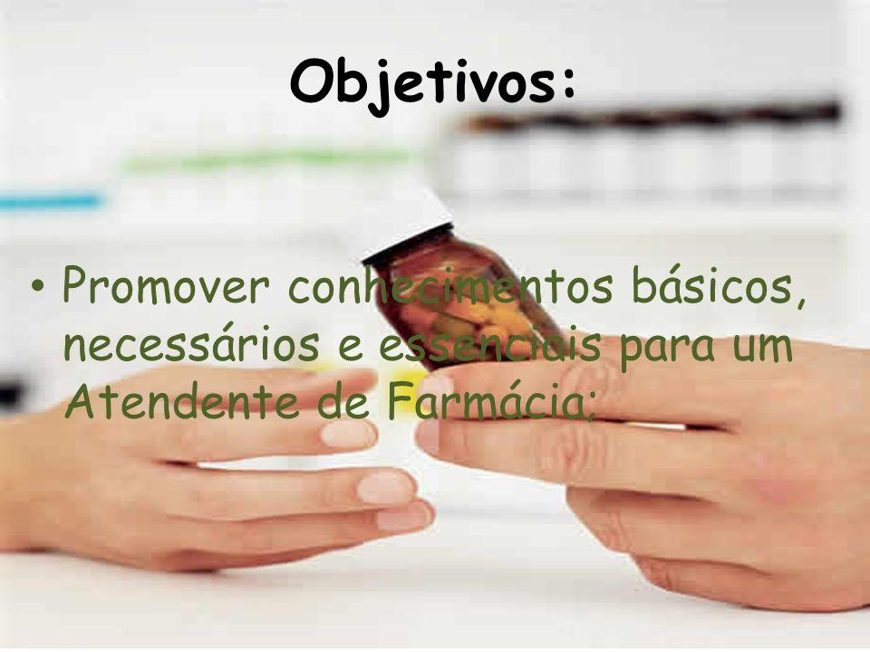 Objetivos: Promover conhecimentos básicos, necessários e essenciais para um Atendente de Farmácia;