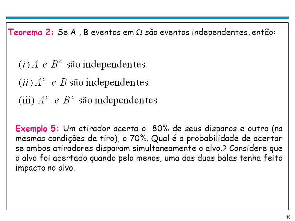 Teorema 2: Se A , B eventos em  são eventos independentes, então: