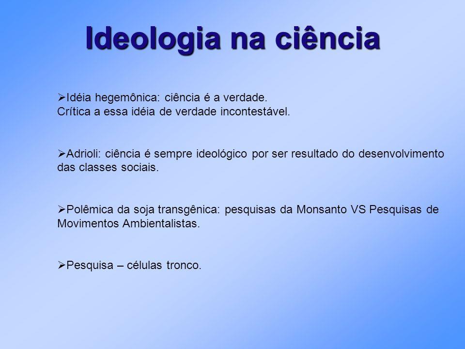Ideologia na ciência Idéia hegemônica: ciência é a verdade.