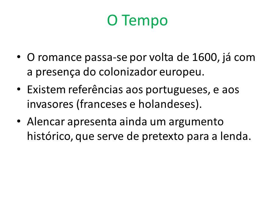 O Tempo O romance passa-se por volta de 1600, já com a presença do colonizador europeu.