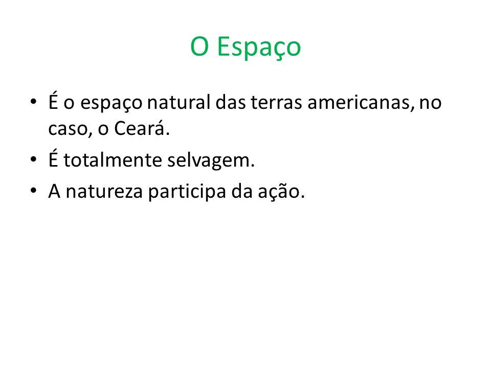 O Espaço É o espaço natural das terras americanas, no caso, o Ceará.