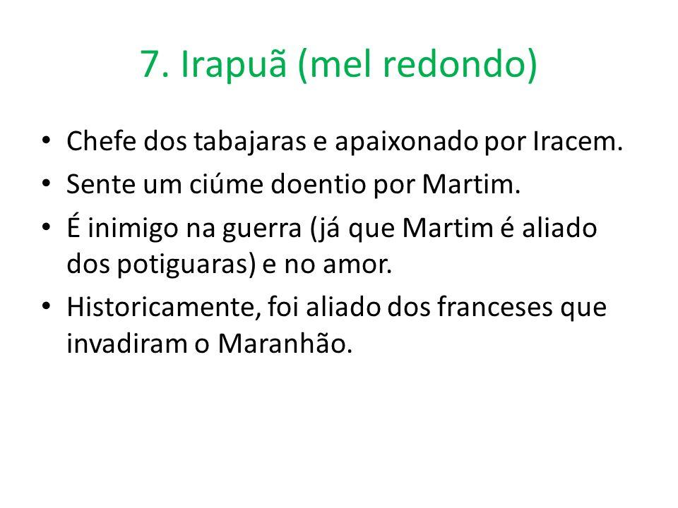 7. Irapuã (mel redondo) Chefe dos tabajaras e apaixonado por Iracem.