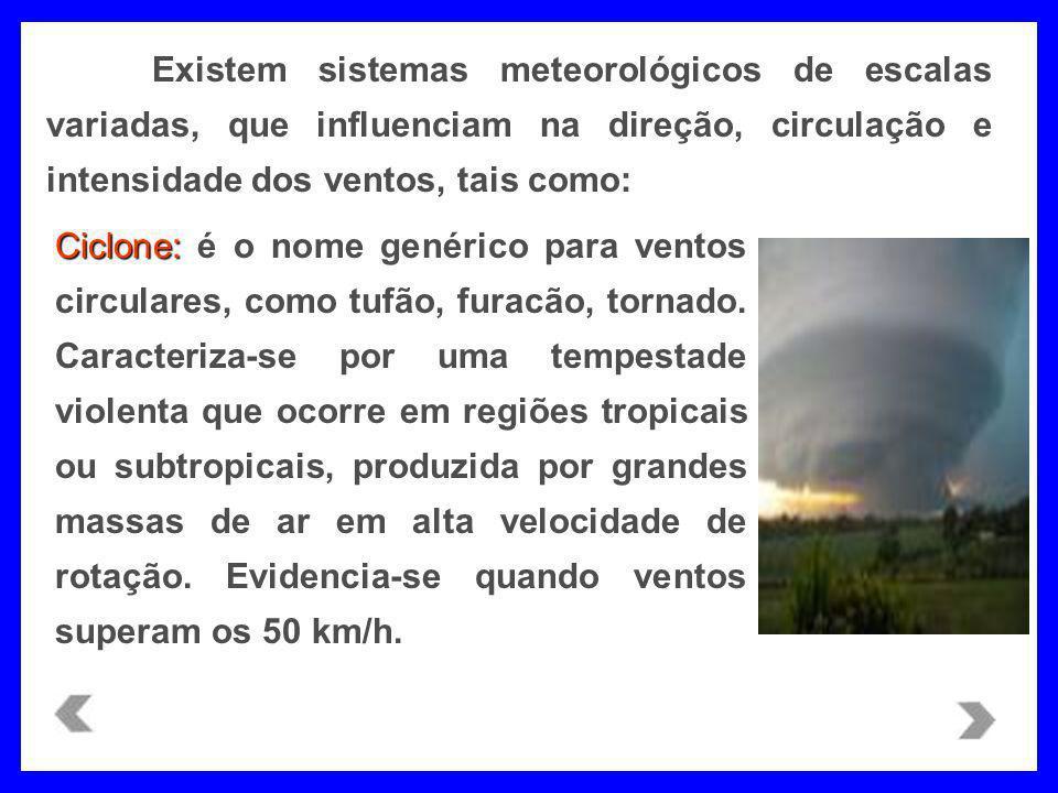 Existem sistemas meteorológicos de escalas variadas, que influenciam na direção, circulação e intensidade dos ventos, tais como: