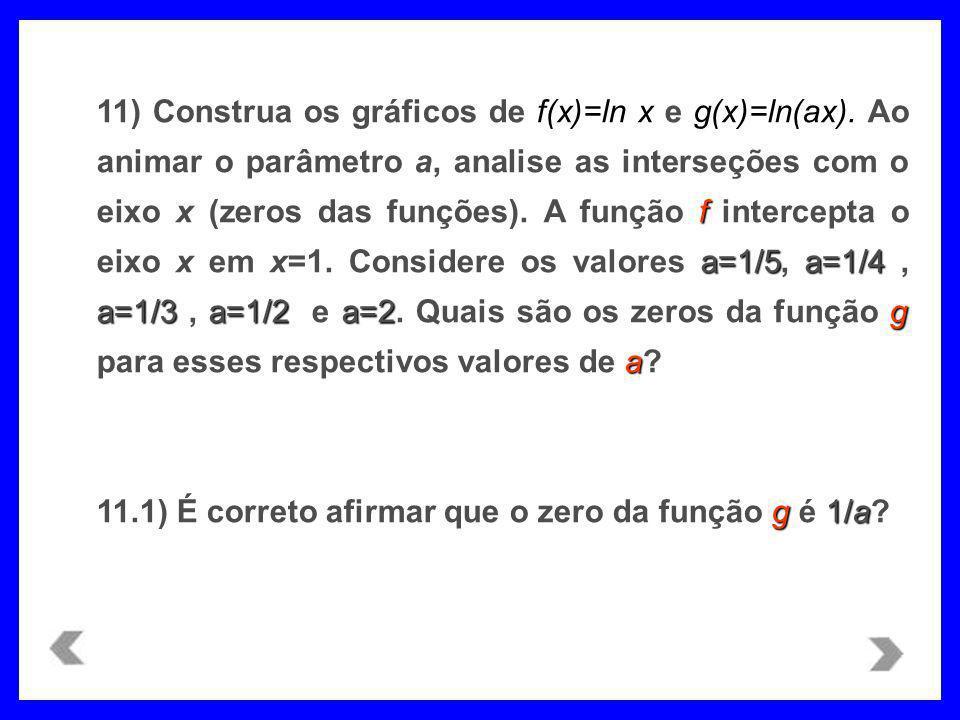 11) Construa os gráficos de f(x)=ln x e g(x)=ln(ax)