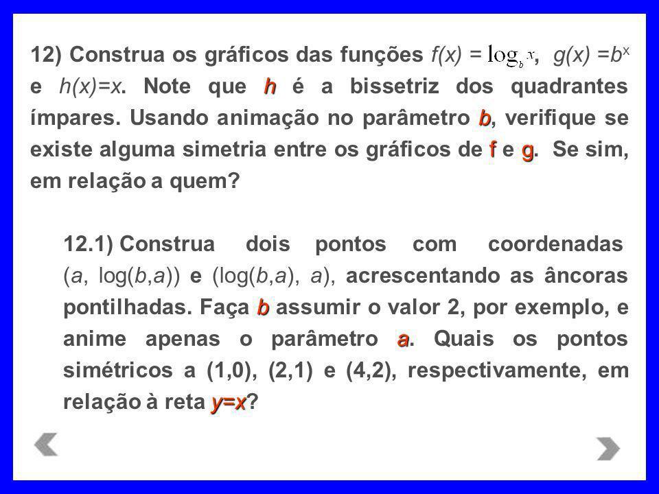 12) Construa os gráficos das funções f(x) = , g(x) =bx e h(x)=x