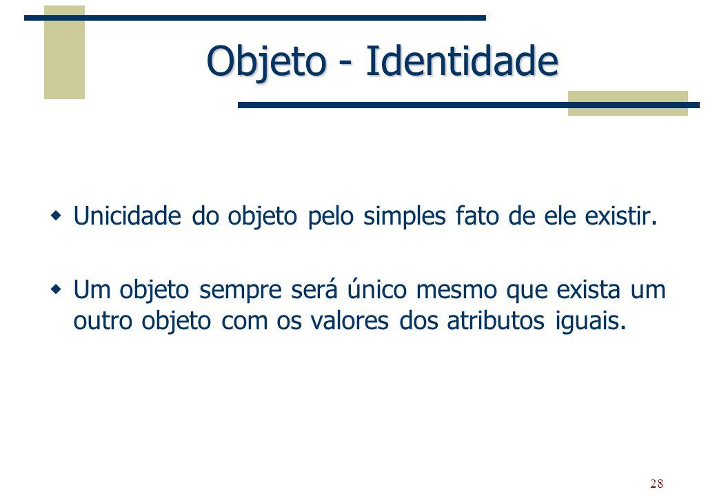 Objeto - Identidade Unicidade do objeto pelo simples fato de ele existir.