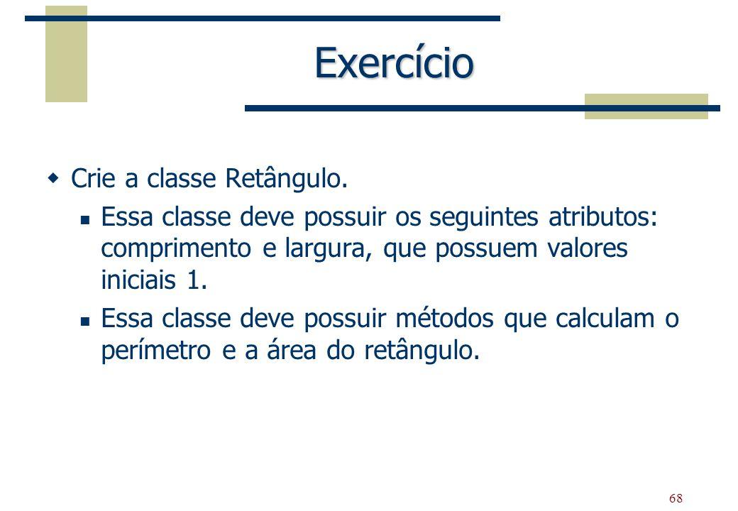 Exercício Crie a classe Retângulo.