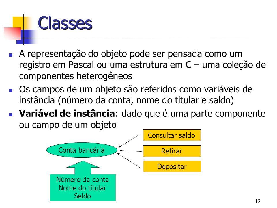 Classes A representação do objeto pode ser pensada como um registro em Pascal ou uma estrutura em C – uma coleção de componentes heterogêneos.