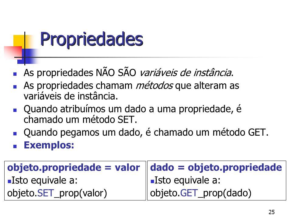 Propriedades As propriedades NÃO SÃO variáveis de instância.