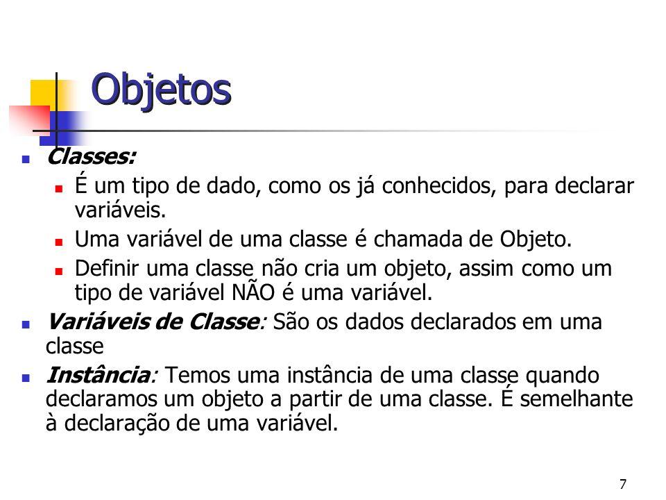 Objetos Classes: É um tipo de dado, como os já conhecidos, para declarar variáveis. Uma variável de uma classe é chamada de Objeto.