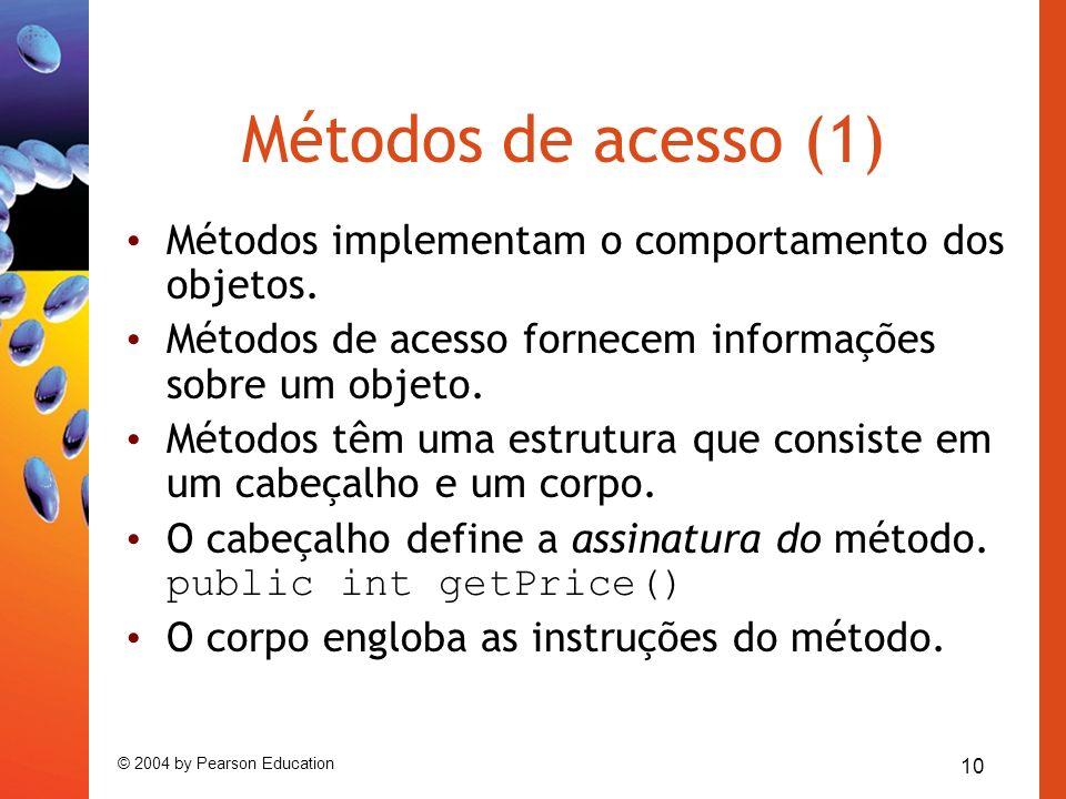 Métodos de acesso (1) Métodos implementam o comportamento dos objetos.