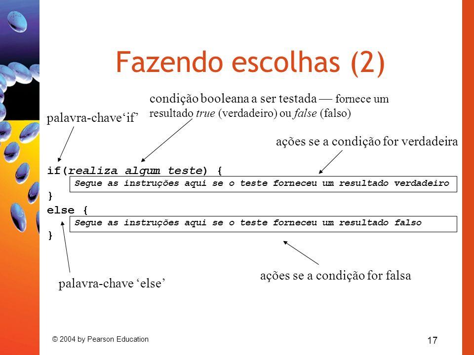 Fazendo escolhas (2) condição booleana a ser testada — fornece um resultado true (verdadeiro) ou false (falso)