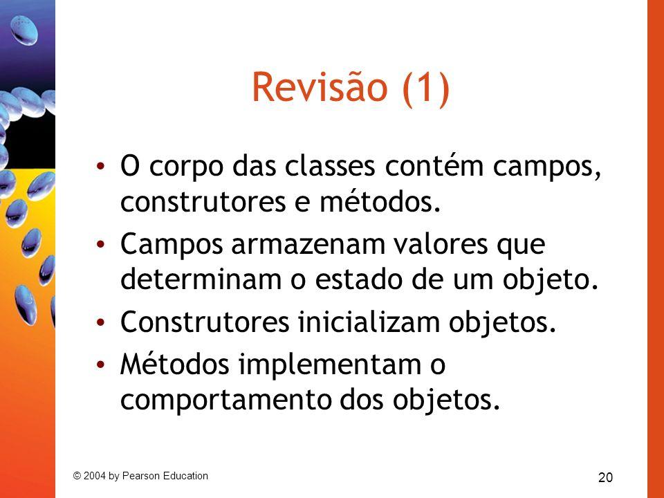 Revisão (1) O corpo das classes contém campos, construtores e métodos.