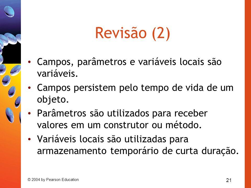 Revisão (2) Campos, parâmetros e variáveis locais são variáveis.
