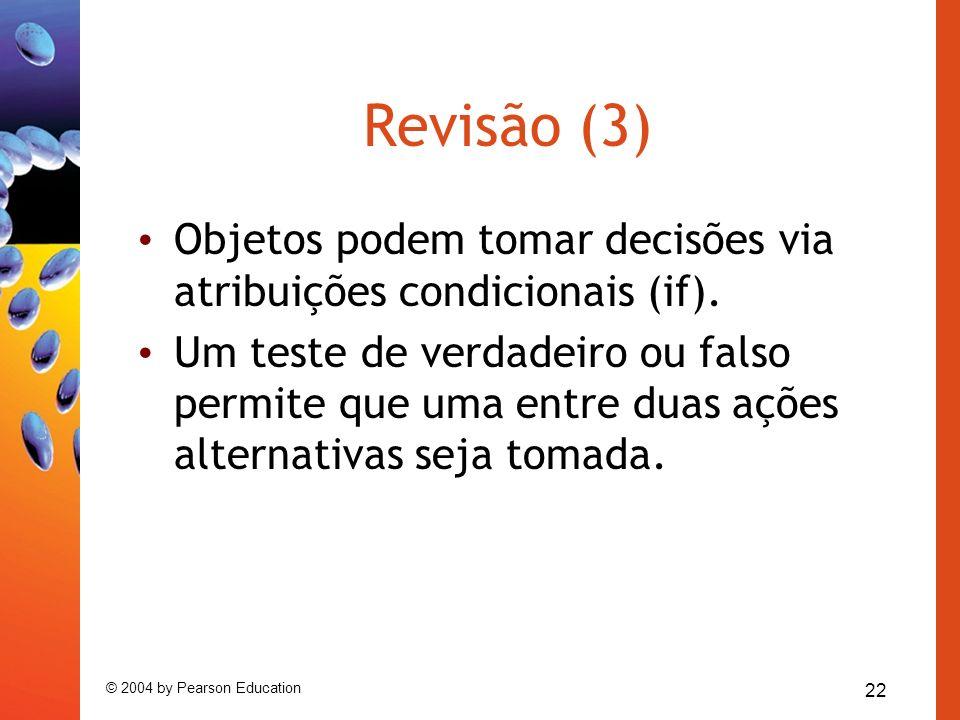 Revisão (3)Objetos podem tomar decisões via atribuições condicionais (if).