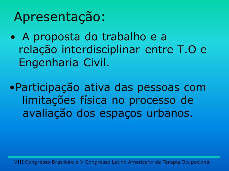 Apresentação:A proposta do trabalho e a relação interdisciplinar entre T.O e Engenharia Civil.