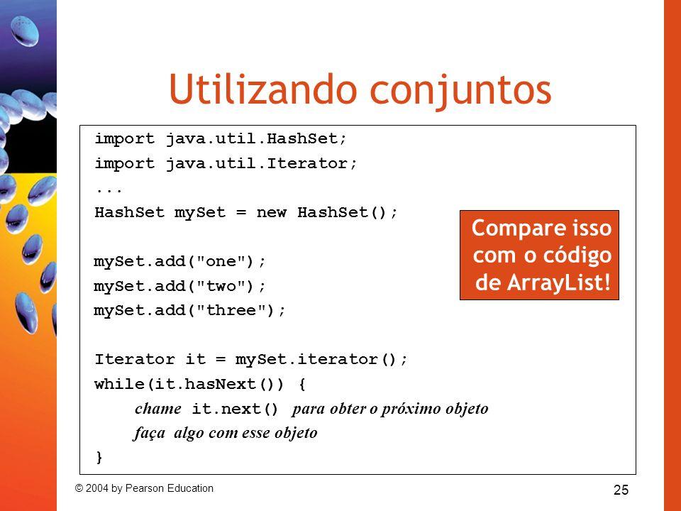 Utilizando conjuntos Compare isso com o código de ArrayList!