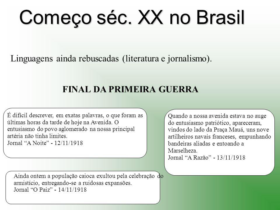 Começo séc. XX no Brasil Linguagens ainda rebuscadas (literatura e jornalismo). FINAL DA PRIMEIRA GUERRA.