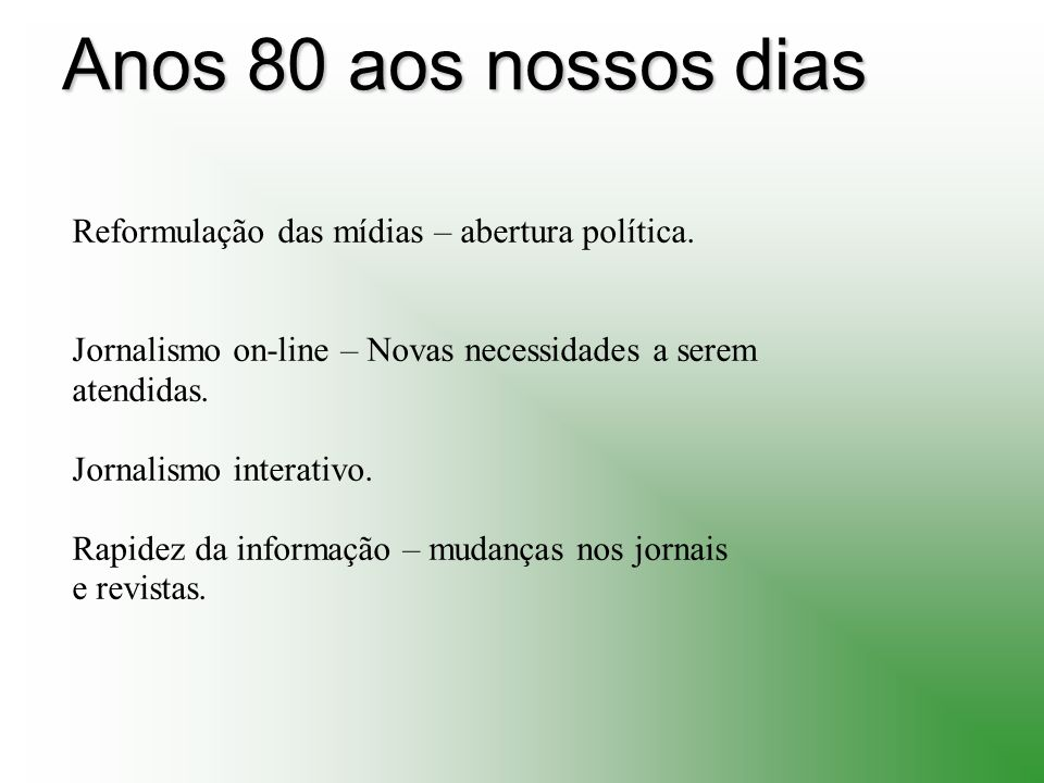 Anos 80 aos nossos dias Reformulação das mídias – abertura política.
